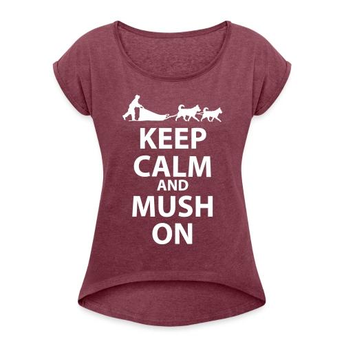 Keep Calm & MUSH On - Women's Roll Cuff T-Shirt