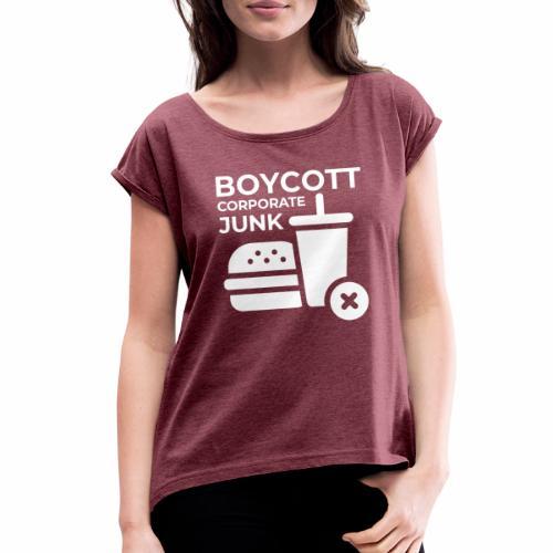 Boycott corporate junk - Women's Roll Cuff T-Shirt