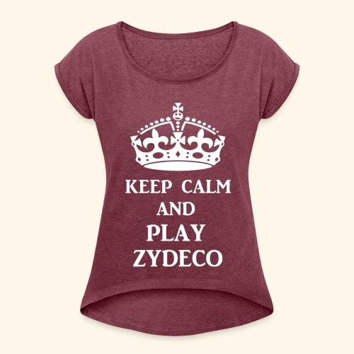 keep calm play zydeco wht - Women's Roll Cuff T-Shirt