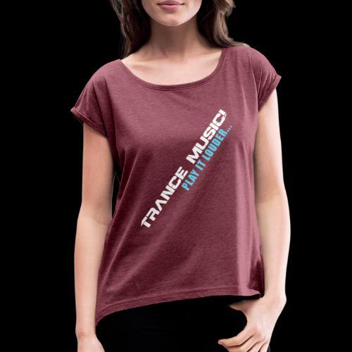 Trance Music! - Women's Roll Cuff T-Shirt