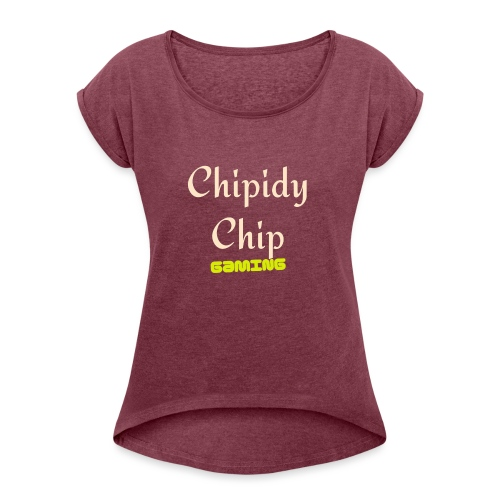 Chipidy Chip Gaming! - Women's Roll Cuff T-Shirt