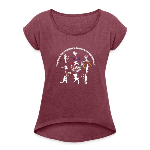 You Know You're Addicted to Hooping - White - Women's Roll Cuff T-Shirt