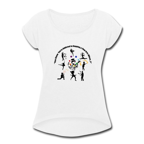 You Know You're Addicted to Hooping & Flow Arts - Women's Roll Cuff T-Shirt
