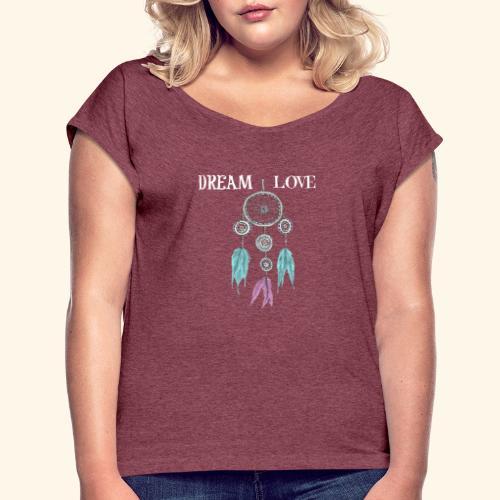 Dream Love DreamCatcher - Women's Roll Cuff T-Shirt