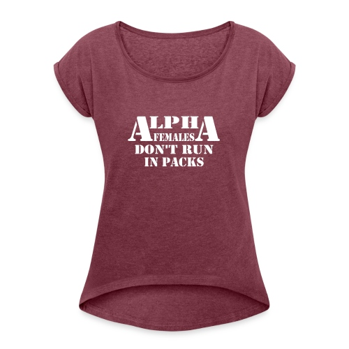 ALPHA FEMALES DONT RUN IN PACKS - Women's Roll Cuff T-Shirt