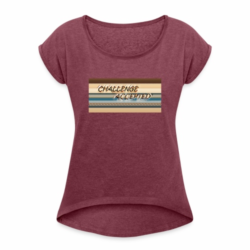 challenge accepted - Women's Roll Cuff T-Shirt