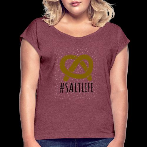 #SaltLife | Pretzel - Women's Roll Cuff T-Shirt