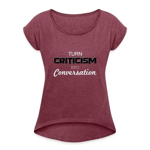 Turn Criticism Into Conversation - Women's Roll Cuff T-Shirt