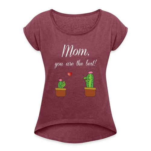 Mom you are the best - Women's Roll Cuff T-Shirt