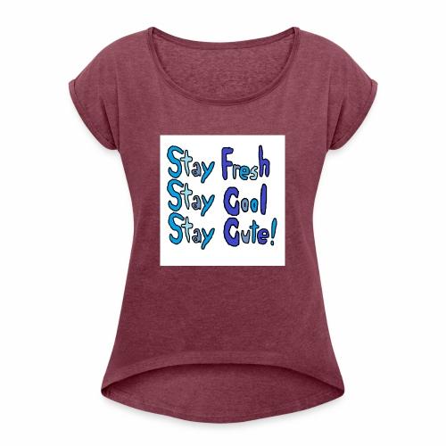 Stay Fresh,Stay Cool,Stay Cute! - Women's Roll Cuff T-Shirt