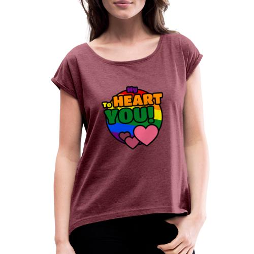 My Heart To You! I love you - printed clothes - Women's Roll Cuff T-Shirt