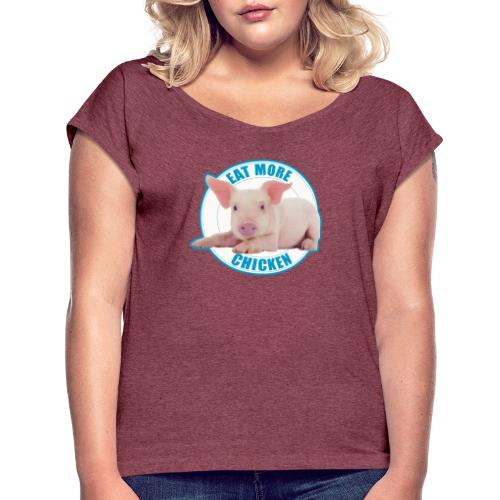 Eat more chicken - Sweet piglet print - Women's Roll Cuff T-Shirt