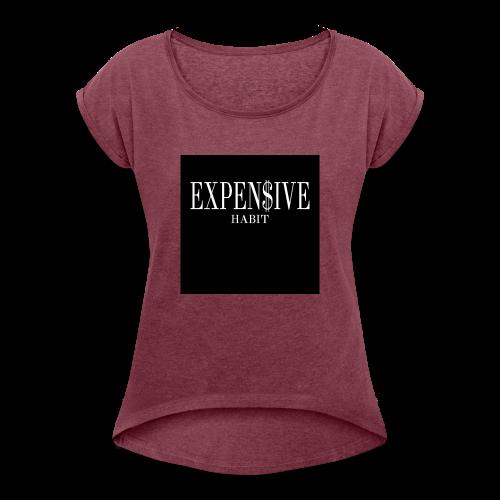 Expensive habit - Women's Roll Cuff T-Shirt