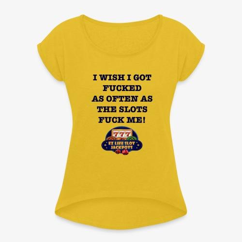 I Wish I got... - Women's Roll Cuff T-Shirt