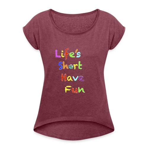 Life's Short Have Fun Moto Shirt - Women's Roll Cuff T-Shirt
