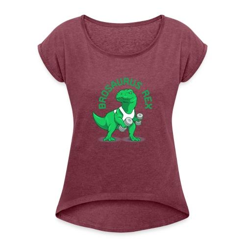 Brosaurus Rex Sweet Ass T-Shirt - Women's Roll Cuff T-Shirt