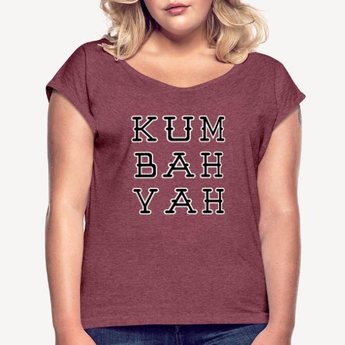 KUM BAH YAH - Women's Roll Cuff T-Shirt