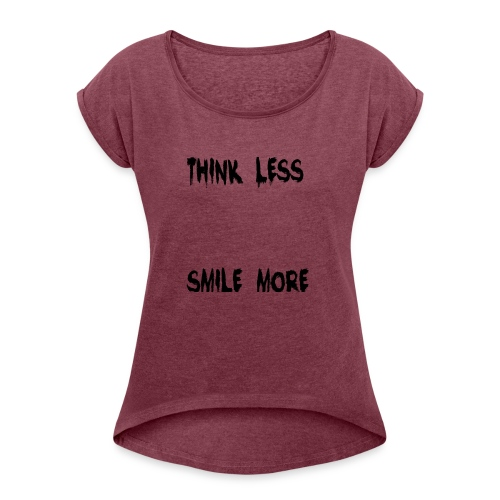 think less smile more - Women's Roll Cuff T-Shirt