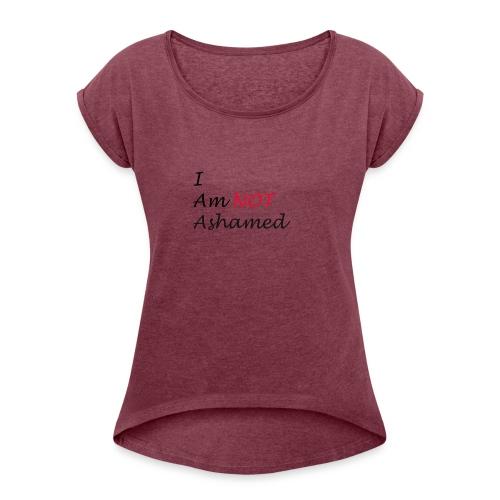 Not Ashamed - Women's Roll Cuff T-Shirt