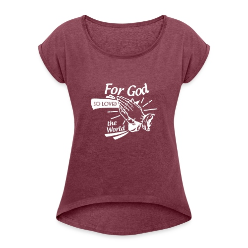 For God So Loved The World… - Alt. Design (White) - Women's Roll Cuff T-Shirt