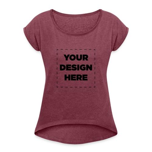 Name of design - Women's Roll Cuff T-Shirt