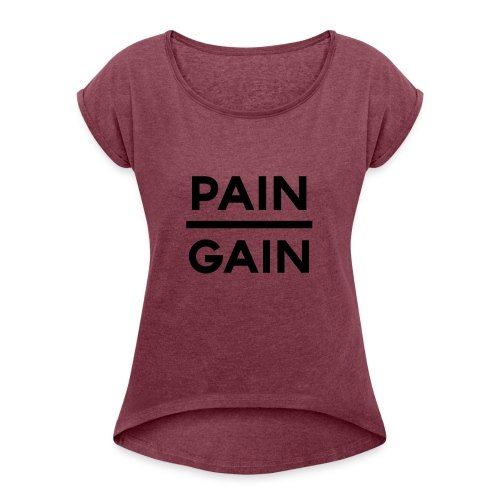 PAIN/GAIN - Women's Roll Cuff T-Shirt