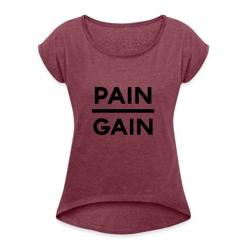 PAIN/GAIN - Women's Roll Cuff T-Shirt
