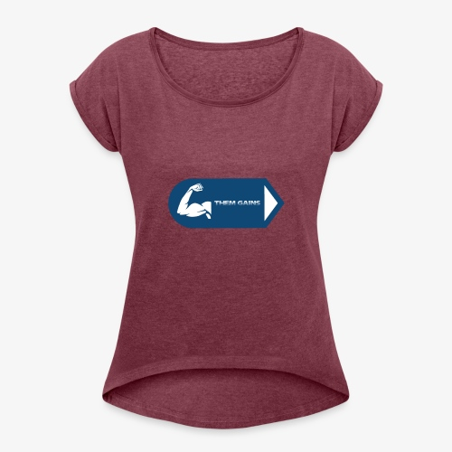 Them Gains - Women's Roll Cuff T-Shirt