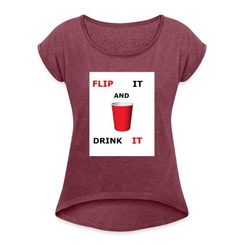 Flip It And Drink It - Women's Roll Cuff T-Shirt