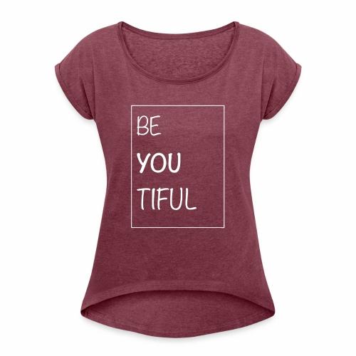 Beautiful - Women's Roll Cuff T-Shirt