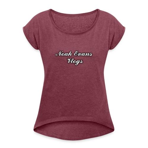 Noah Evans Vlogs - Women's Roll Cuff T-Shirt