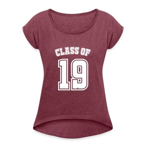 Class of 19 - Women's Roll Cuff T-Shirt