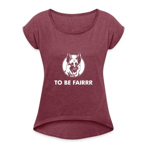 Letterkenny To Be Fair - Women's Roll Cuff T-Shirt