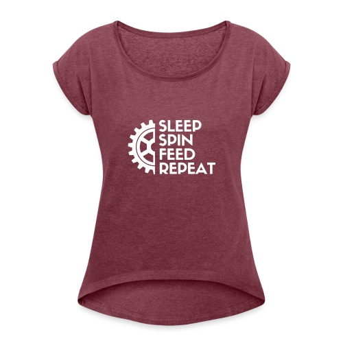 SLEEP SPIN FEED REPEAT Three - Women's Roll Cuff T-Shirt