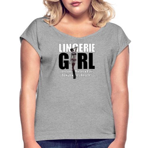 The Fashionable Woman - Lingerie Girl - Women's Roll Cuff T-Shirt