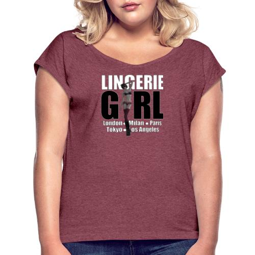 The Fashionable Woman - Lingerie Girl - Women's Roll Cuff T-Shirt