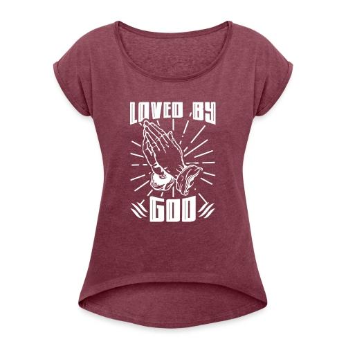 Loved By God - Women's Roll Cuff T-Shirt