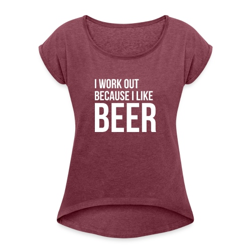I work out because i like beer gym humor - Women's Roll Cuff T-Shirt