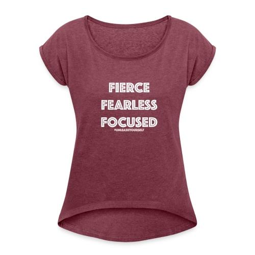 Fierce, Fearless, Focused Off The Shoulder Shirt - Women's Roll Cuff T-Shirt