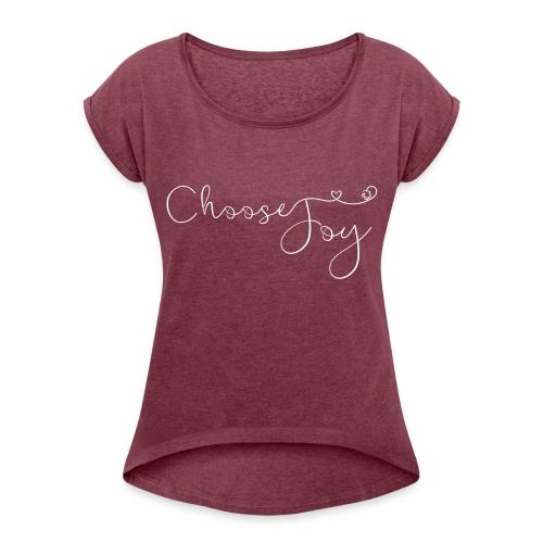 Choose Joy - Women's Roll Cuff T-Shirt
