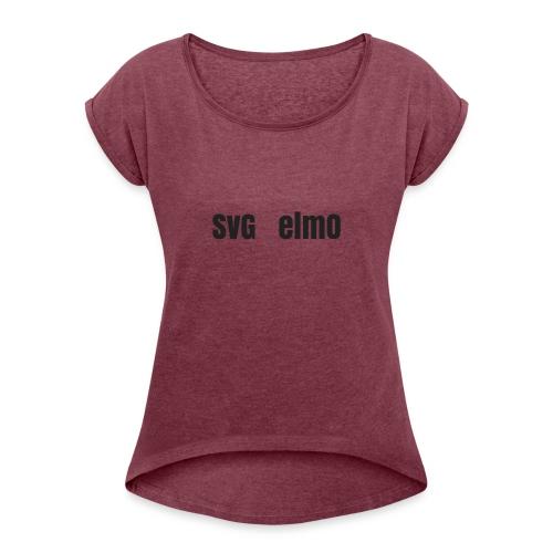 SvG_ElmO Design - Women's Roll Cuff T-Shirt