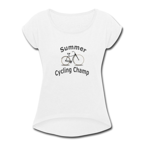 Summer Cycling Champ - Women's Roll Cuff T-Shirt