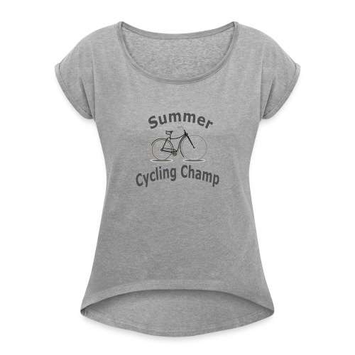 Summer Cycling Champ - Women's Roll Cuff T-Shirt