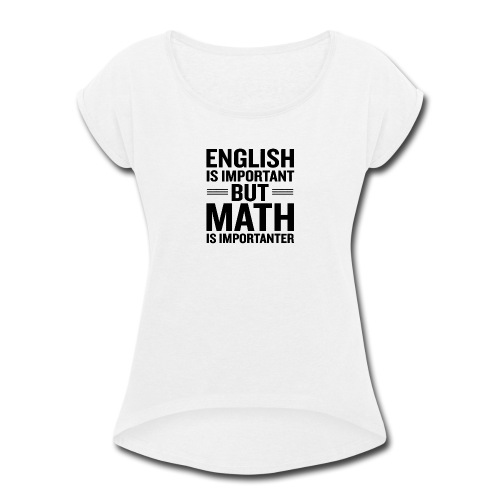 English Is Important But Math Is Importanter merch - Women's Roll Cuff T-Shirt