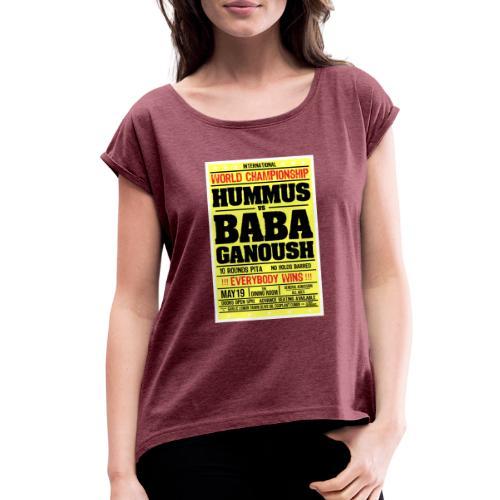 Hummus vs Baba Ganoush - Women's Roll Cuff T-Shirt