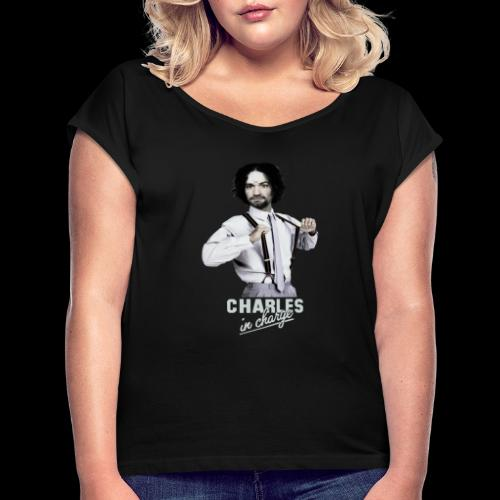 CHARLEY IN CHARGE - Women's Roll Cuff T-Shirt