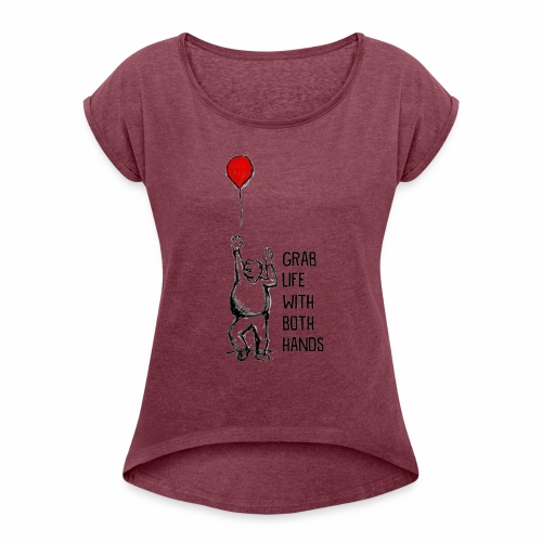 Grab Life With Both Hands - Women's Roll Cuff T-Shirt