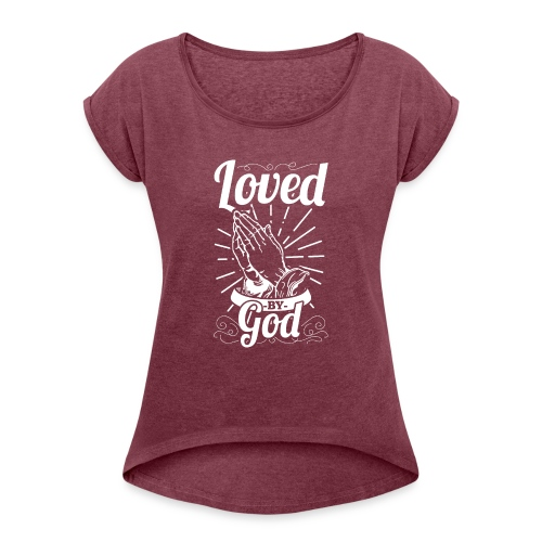 Loved By God (White Letters) - Women's Roll Cuff T-Shirt