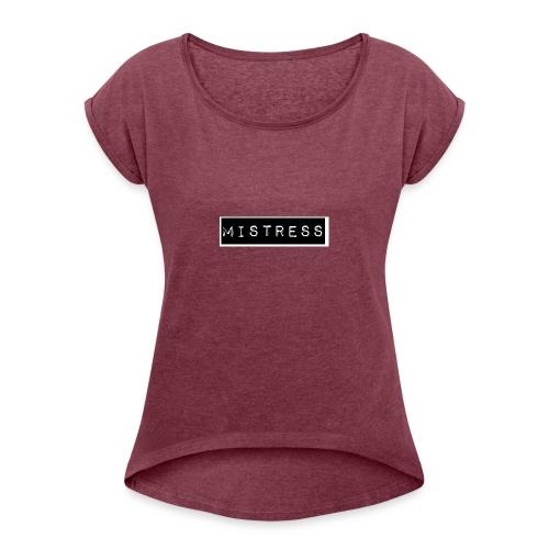 Mistress Black Label - Women's Roll Cuff T-Shirt