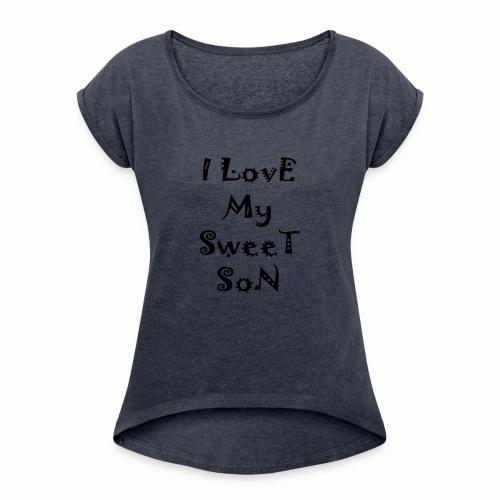 I love my sweet son - Women's Roll Cuff T-Shirt